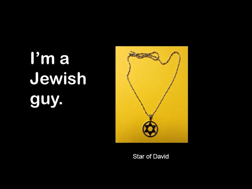 I'm a Jewish guy. Star of David