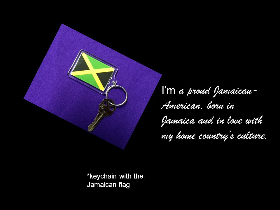 I'm a proud Jamaican-American, born in Jamaica and in love with my home country's culture.