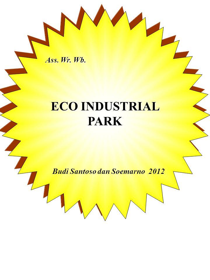 Ass. Wr. Wb. ECO INDUSTRIAL PARK Budi Santoso dan Soemarno 2012
