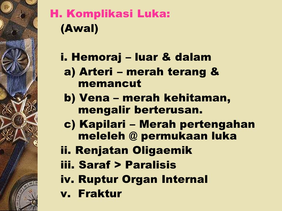 H. Komplikasi Luka: (Awal) i. Hemoraj – luar & dalam. a) Arteri – merah terang & memancut. b) Vena – merah kehitaman, mengalir berterusan.