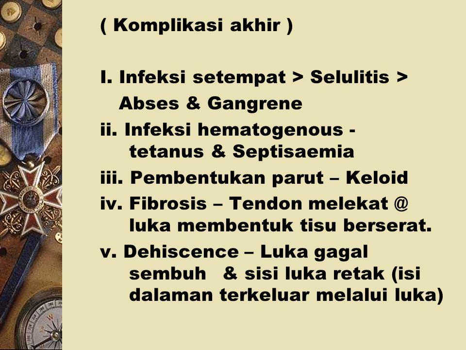 ( Komplikasi akhir ) I. Infeksi setempat > Selulitis > Abses & Gangrene. ii. Infeksi hematogenous - tetanus & Septisaemia.