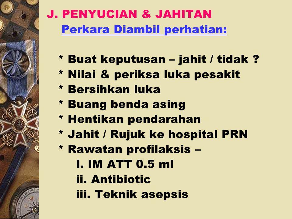 J. PENYUCIAN & JAHITAN Perkara Diambil perhatian: * Buat keputusan – jahit / tidak * Nilai & periksa luka pesakit.