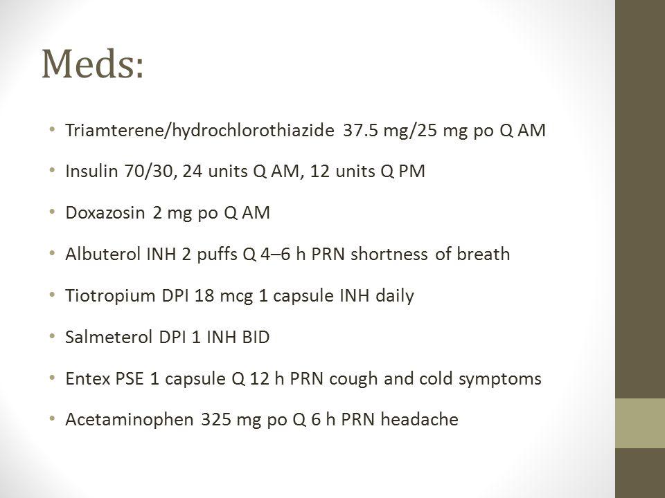 Meds: Triamterene/hydrochlorothiazide 37.5 mg/25 mg po Q AM