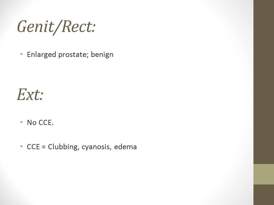 Genit/Rect: Ext: Enlarged prostate; benign No CCE.