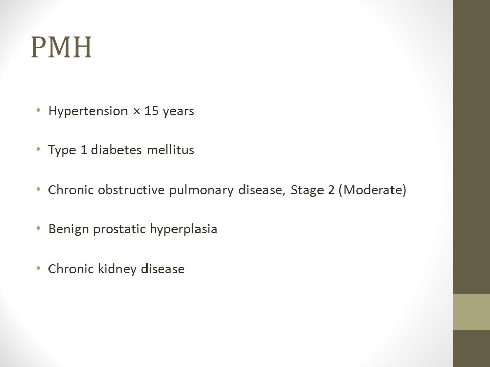 PMH Hypertension × 15 years Type 1 diabetes mellitus