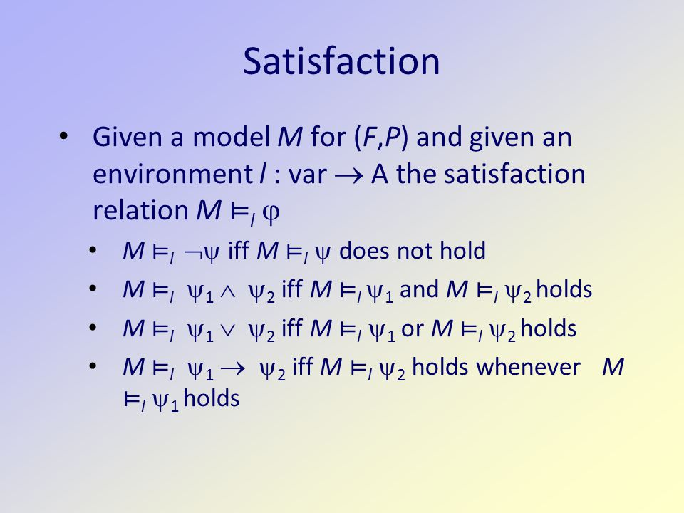 Satisfaction Given a model M for (F,P) and given an environment l : var  A the satisfaction relation M ⊨l 