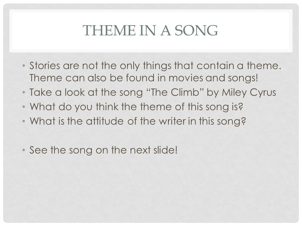 Theme in a song Stories are not the only things that contain a theme. Theme can also be found in movies and songs!