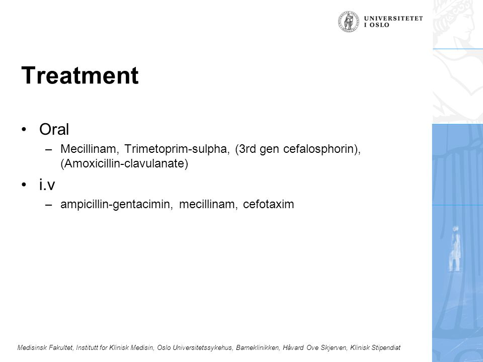Treatment Oral. Mecillinam, Trimetoprim-sulpha, (3rd gen cefalosphorin), (Amoxicillin-clavulanate)