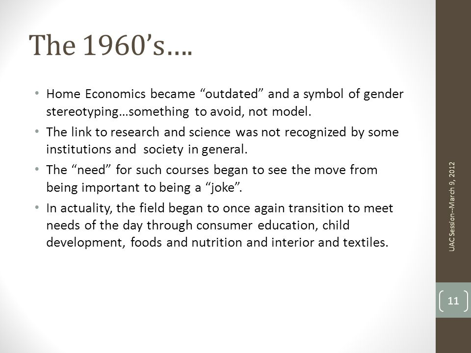 The 1960's…. Home Economics became outdated and a symbol of gender stereotyping…something to avoid, not model.