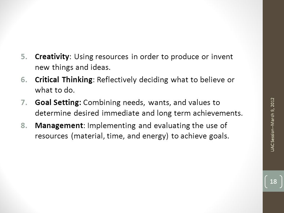 Creativity: Using resources in order to produce or invent new things and ideas.