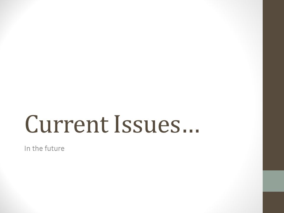 Current Issues… In the future