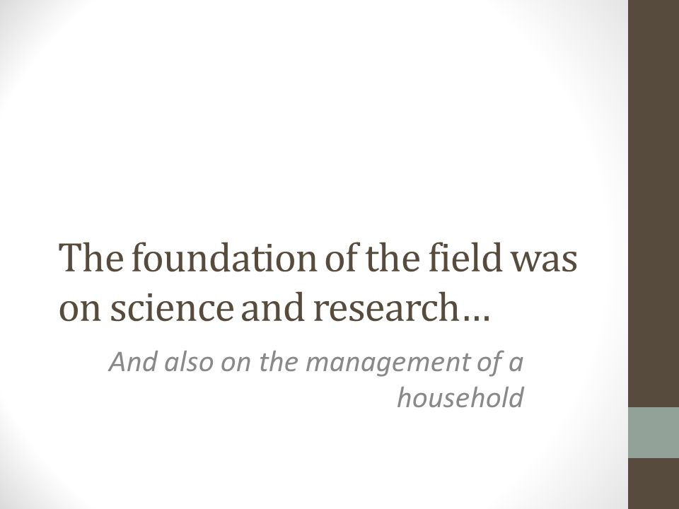 The foundation of the field was on science and research…