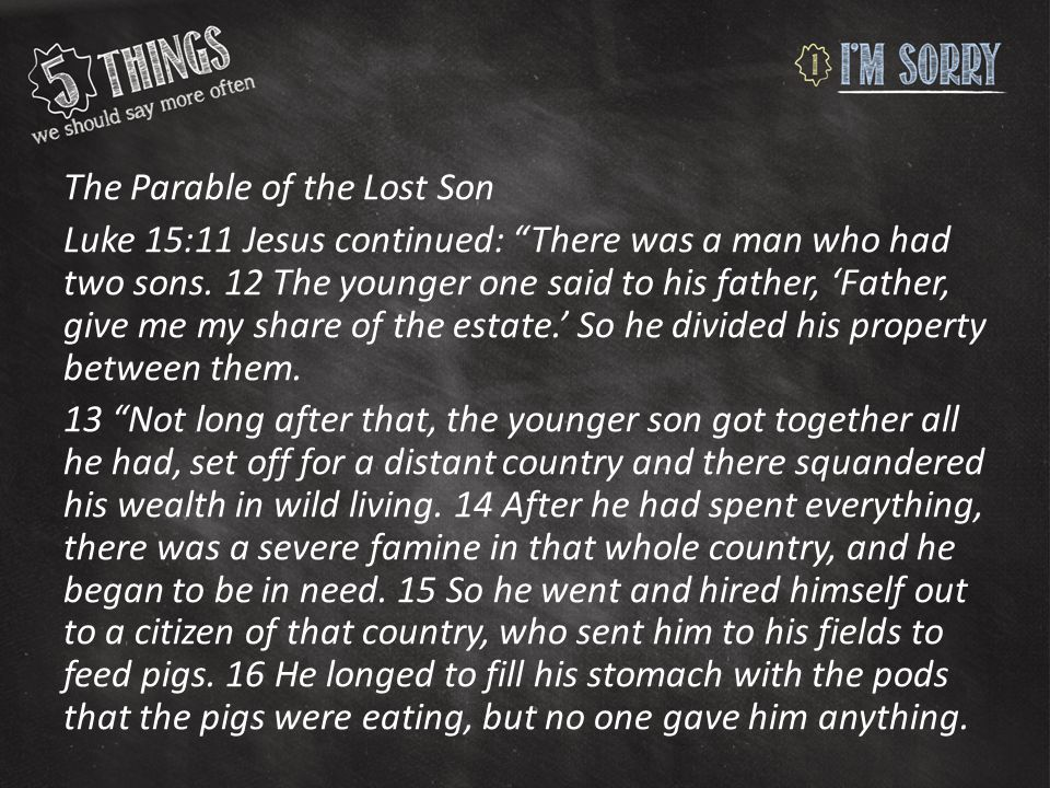 The Parable of the Lost Son Luke 15:11 Jesus continued: There was a man who had two sons.