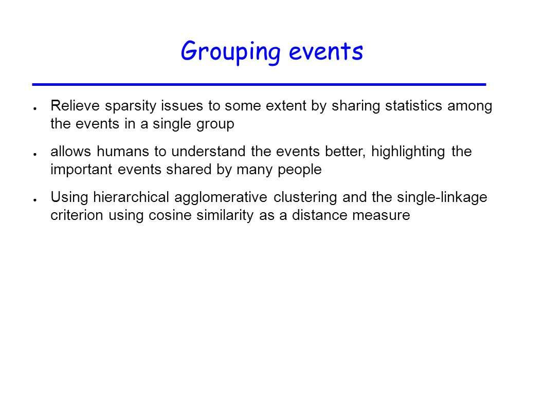 Grouping events Relieve sparsity issues to some extent by sharing statistics among the events in a single group.