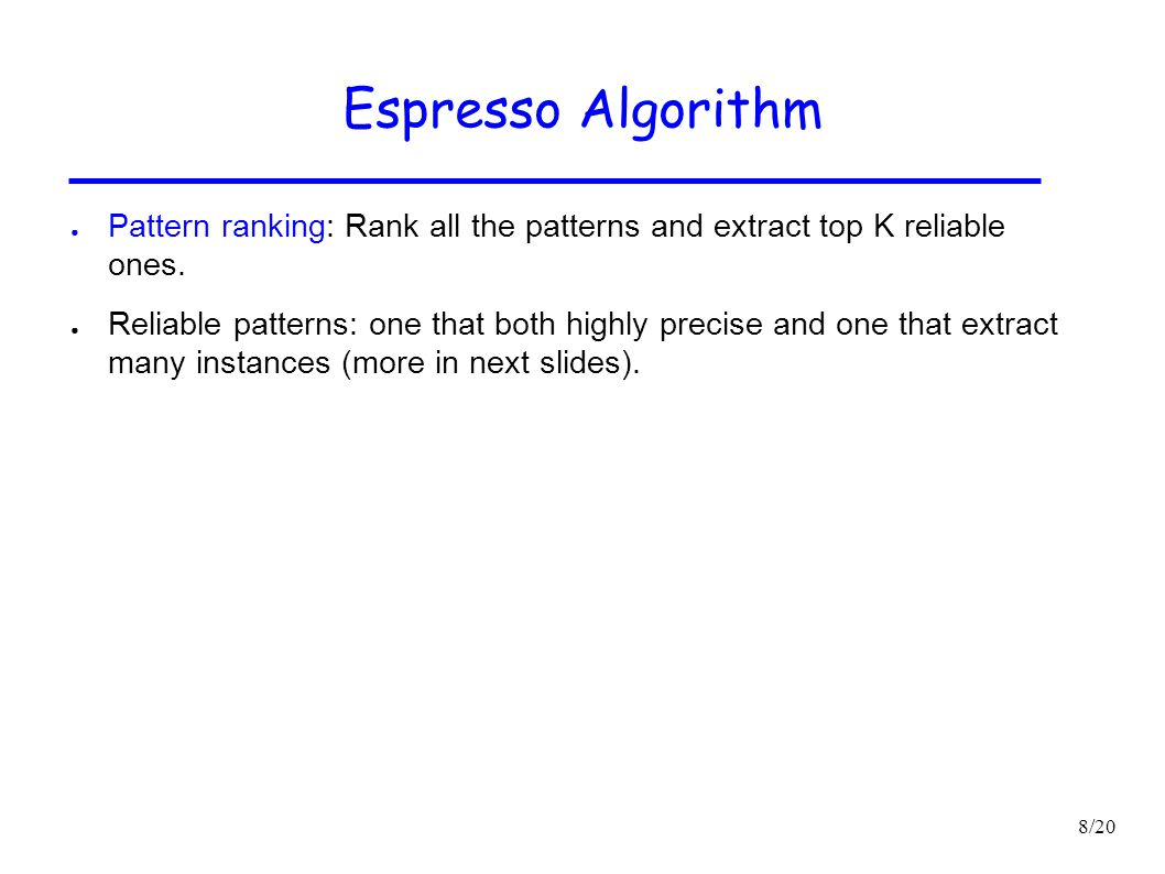 Espresso Algorithm Pattern ranking: Rank all the patterns and extract top K reliable ones.