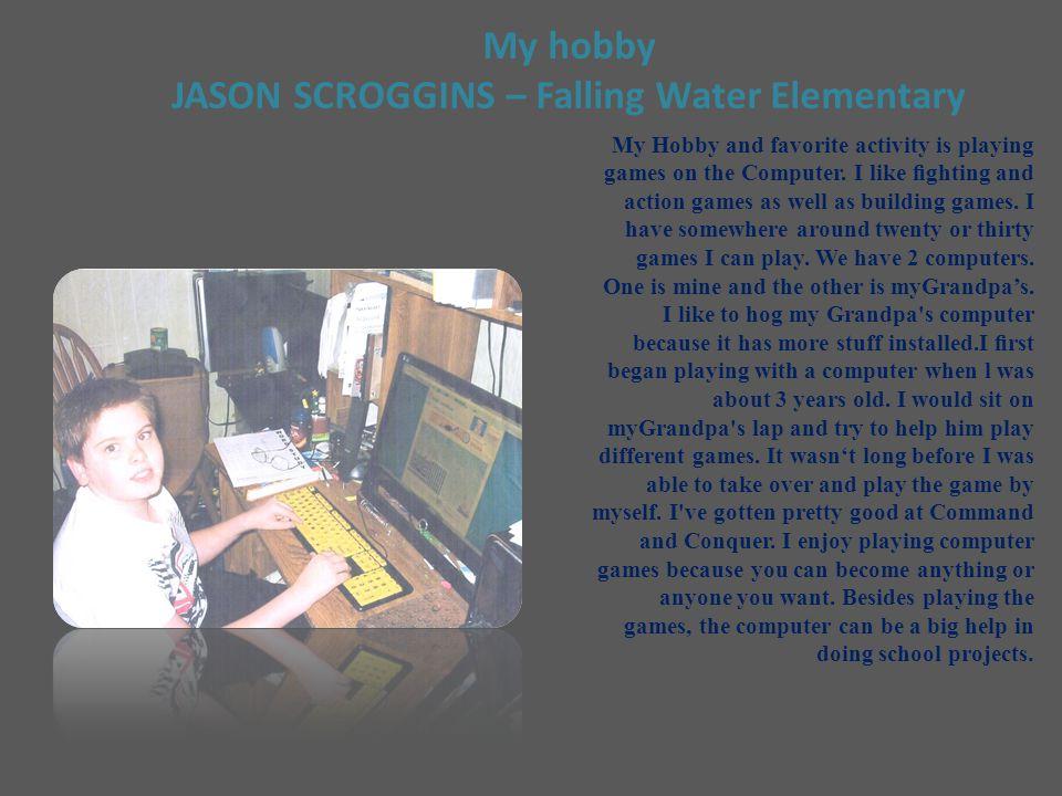 My hobby JASON SCROGGINS – Falling Water Elementary