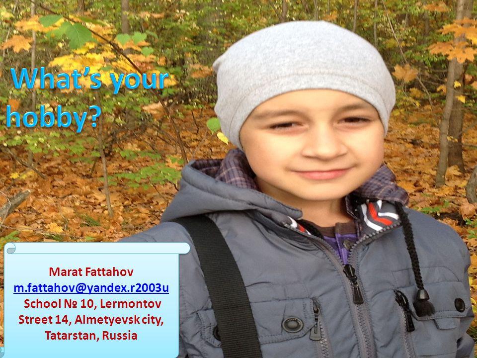 What's your hobby Marat Fattahov m.fattahov@yandex.r2003u