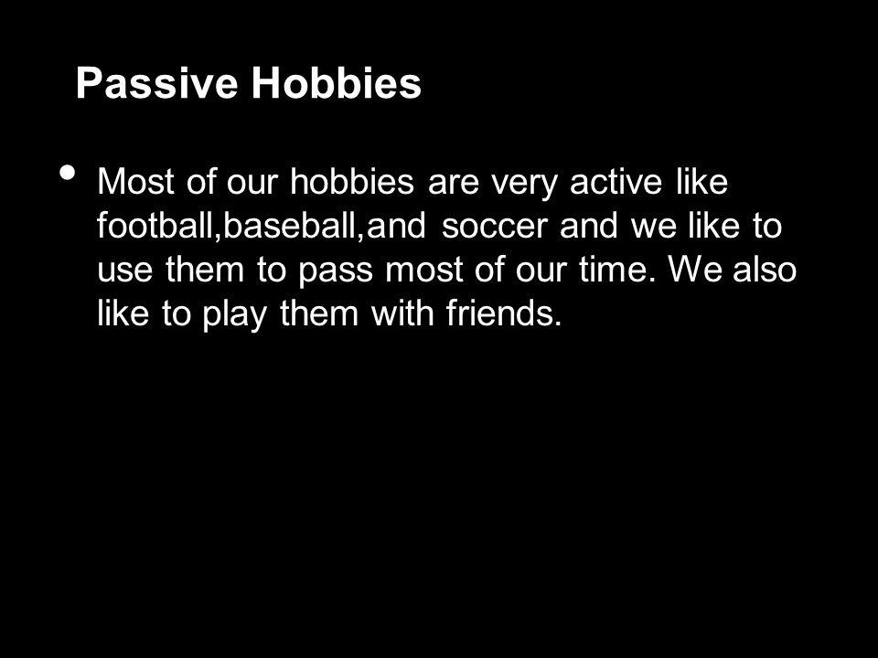 Passive Hobbies