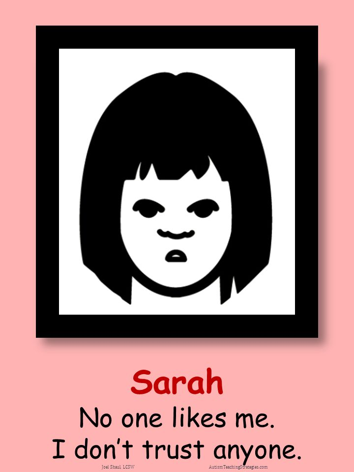 Sarah No one likes me. I don't trust anyone.