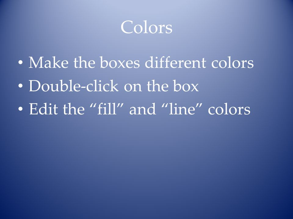 Colors Make the boxes different colors Double-click on the box