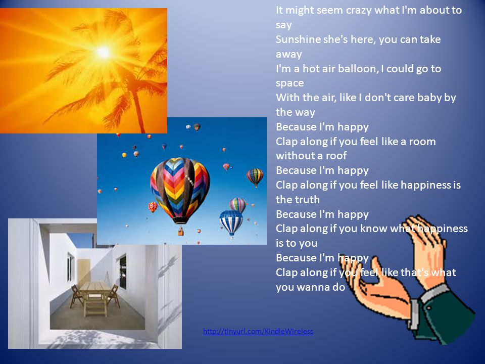 It might seem crazy what I m about to say Sunshine she s here, you can take away I m a hot air balloon, I could go to space With the air, like I don t care baby by the way