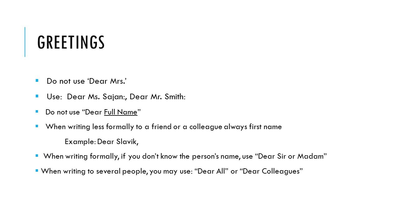 greetings Do not use 'Dear Mrs.' Use: Dear Ms. Sajan:, Dear Mr. Smith: