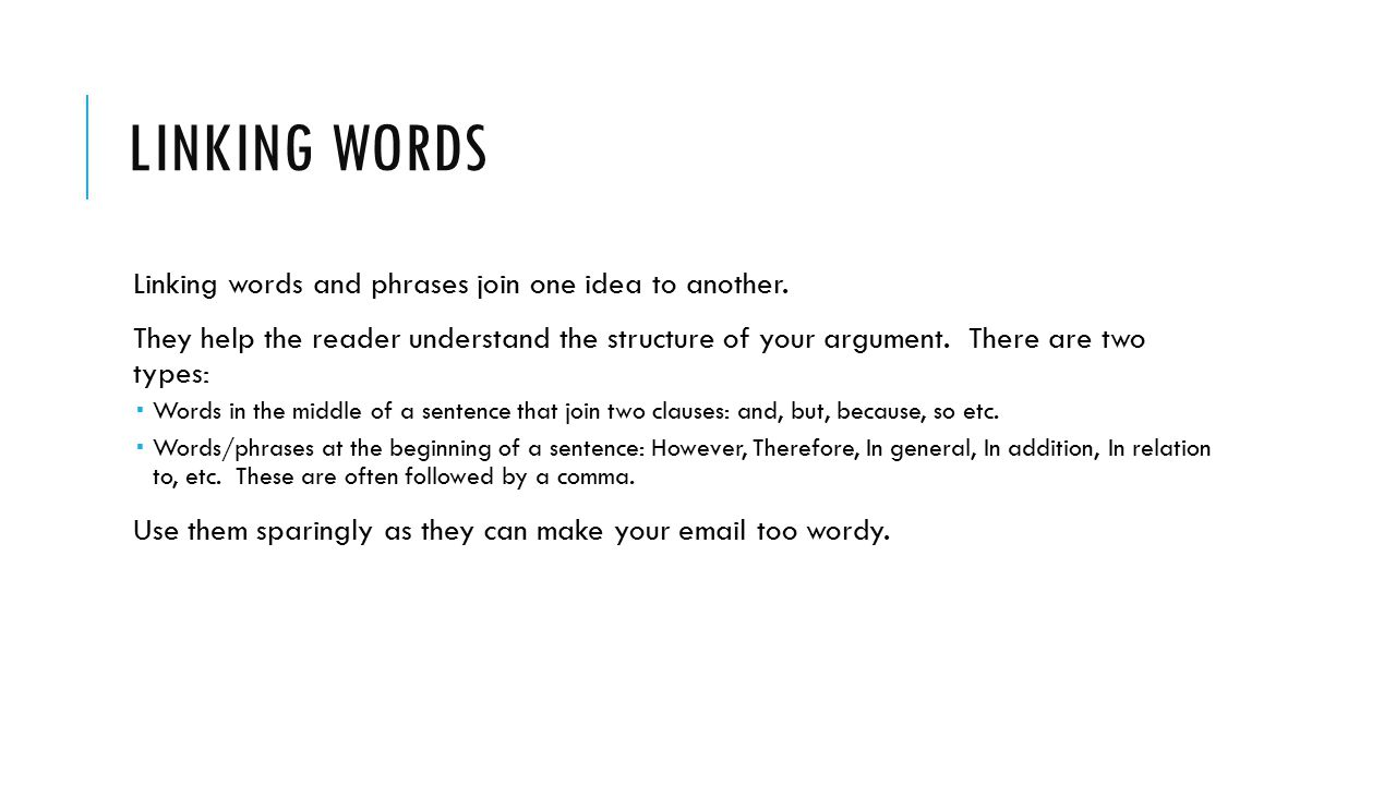 Linking words Linking words and phrases join one idea to another.