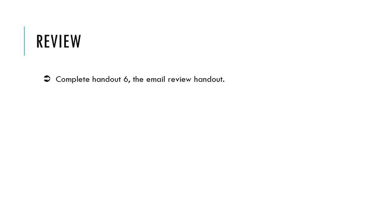review  Complete handout 6, the email review handout.