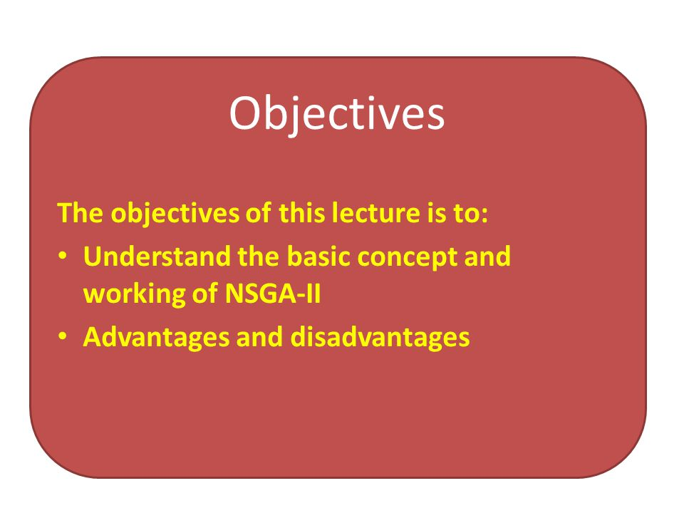 Objectives The objectives of this lecture is to: