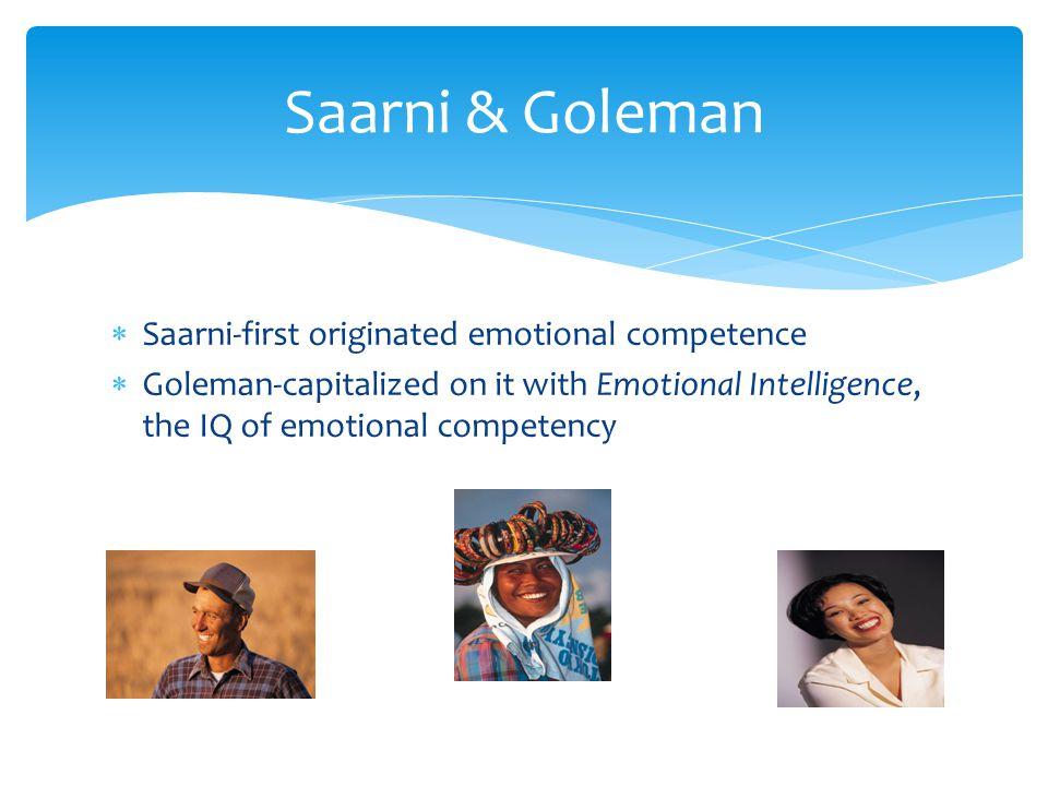 Saarni & Goleman Saarni-first originated emotional competence