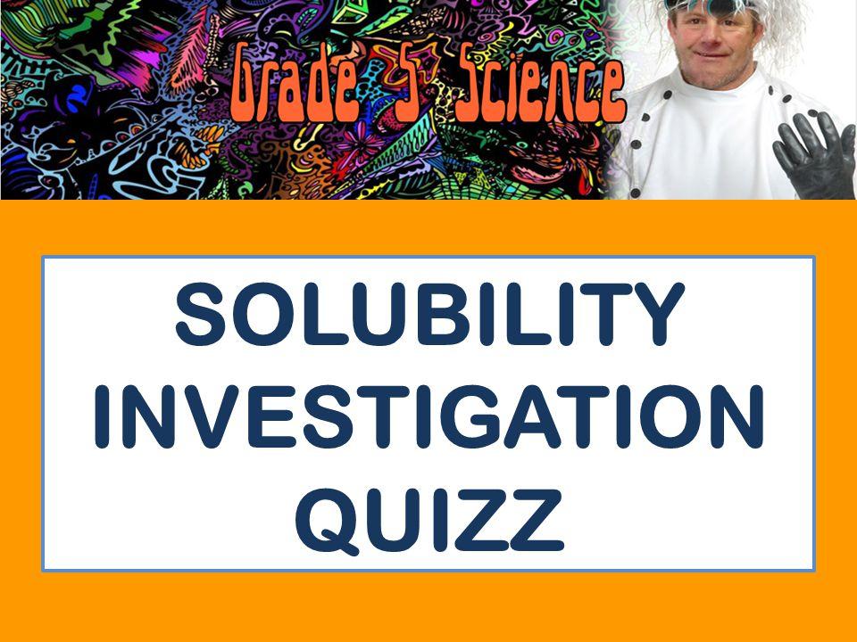 SOLUBILITY INVESTIGATION QUIZZ