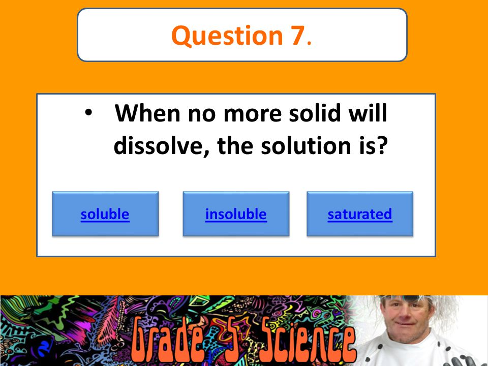 When no more solid will dissolve, the solution is
