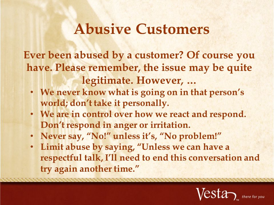 Abusive Customers Ever been abused by a customer Of course you have. Please remember, the issue may be quite legitimate. However, …