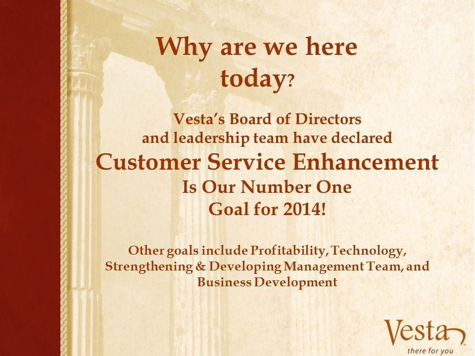 Why are we here today Customer Service Enhancement Is Our Number One