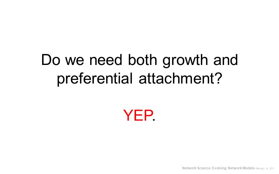Do we need both growth and preferential attachment YEP.