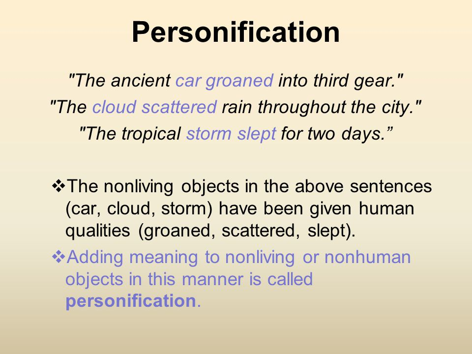 Personification The ancient car groaned into third gear.