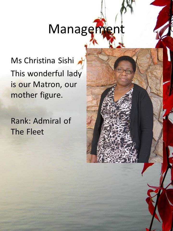 Management Ms Christina Sishi This wonderful lady is our Matron, our mother figure.