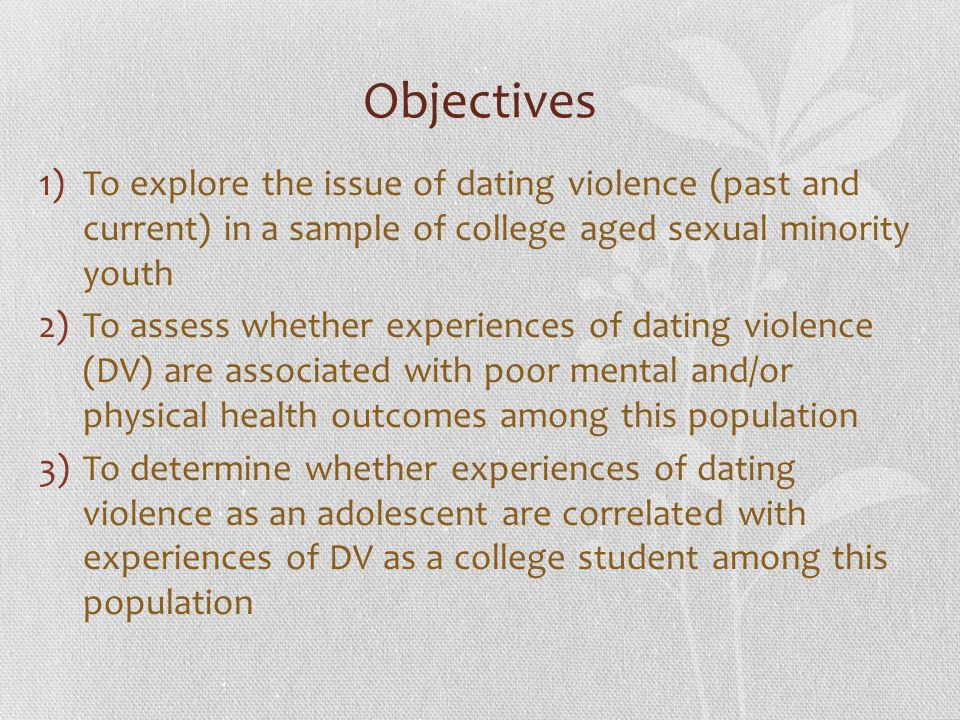 Objectives To explore the issue of dating violence (past and current) in a sample of college aged sexual minority youth.