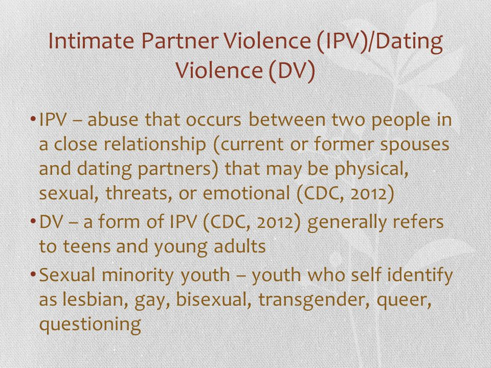 Intimate Partner Violence (IPV)/Dating Violence (DV)