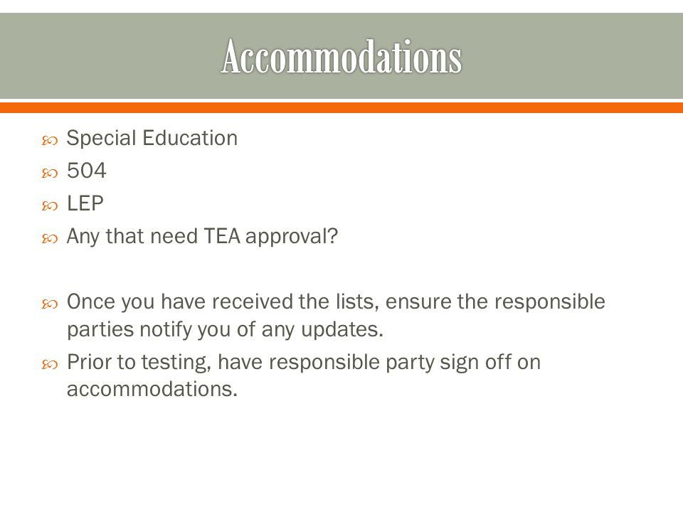 Accommodations Special Education 504 LEP Any that need TEA approval