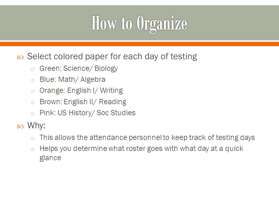 How to Organize Select colored paper for each day of testing Why: