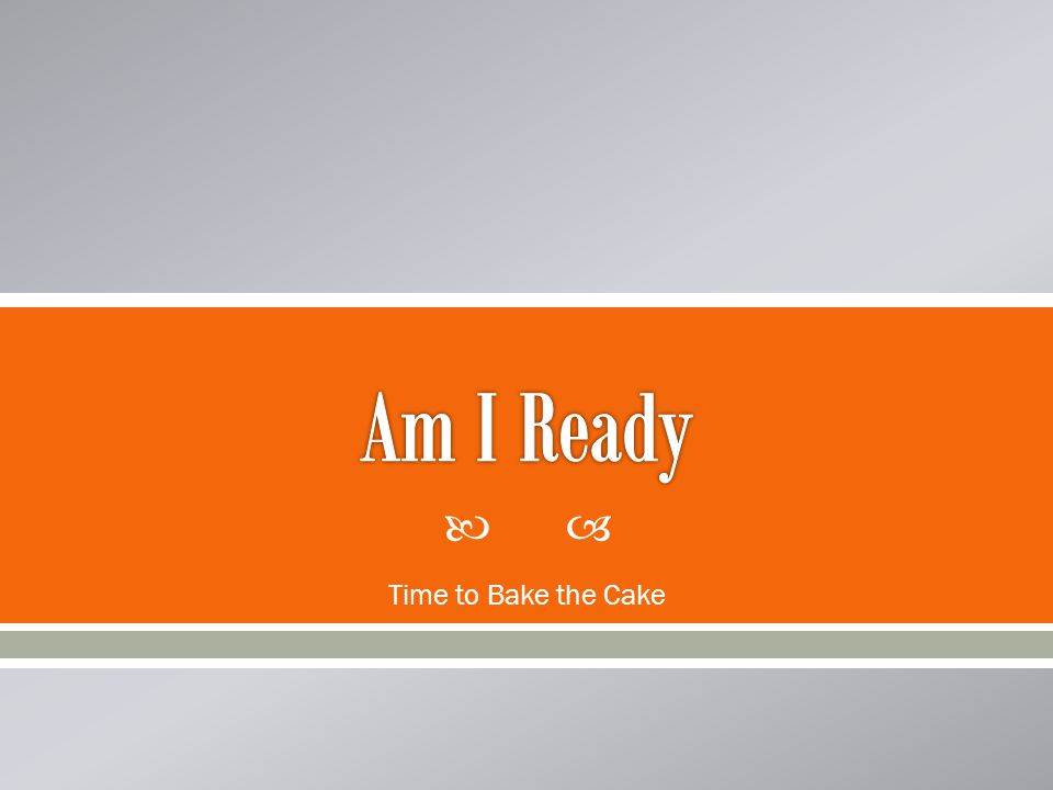 Am I Ready Time to Bake the Cake