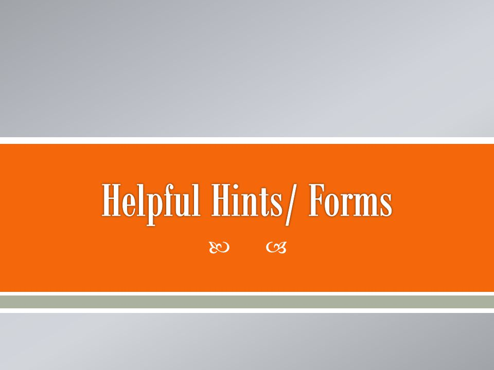 Helpful Hints/ Forms