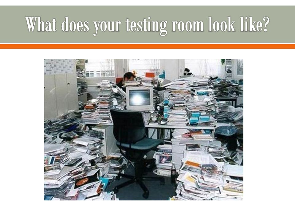 What does your testing room look like