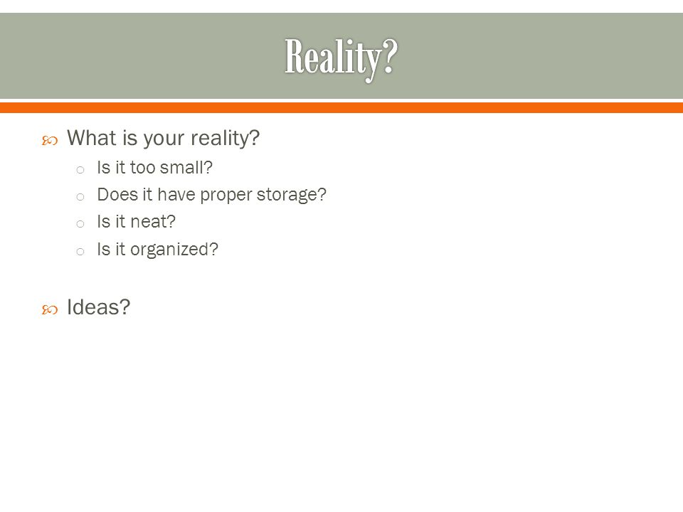 Reality What is your reality Ideas Is it too small