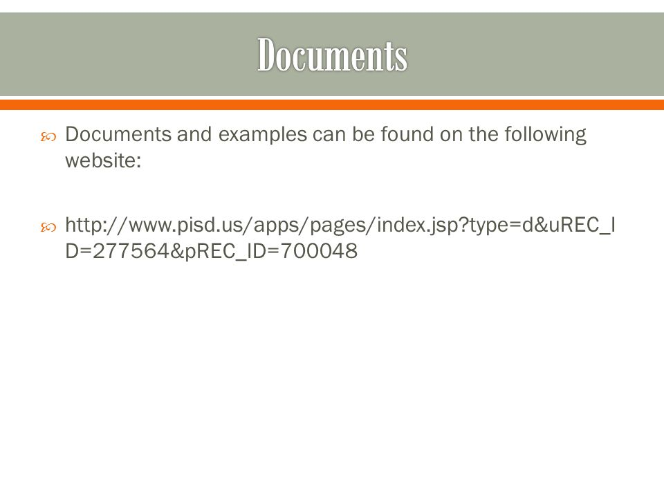 Documents Documents and examples can be found on the following website: http://www.pisd.us/apps/pages/index.jsp type=d&uREC_ID=277564&pREC_ID=700048.
