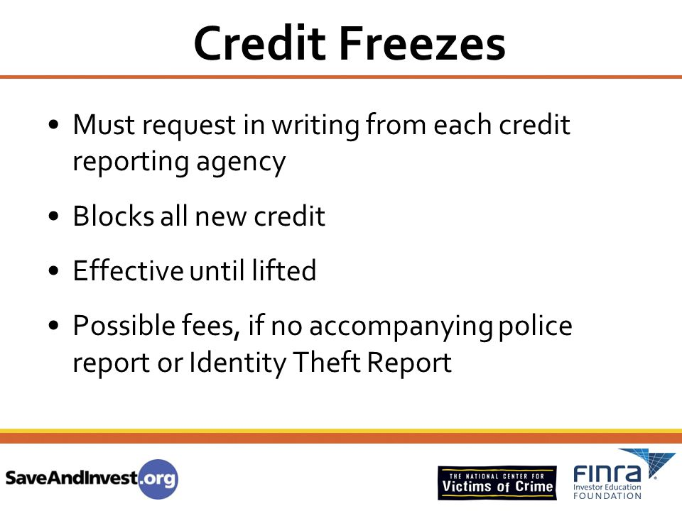 Credit Freezes Must request in writing from each credit reporting agency. Blocks all new credit. Effective until lifted.