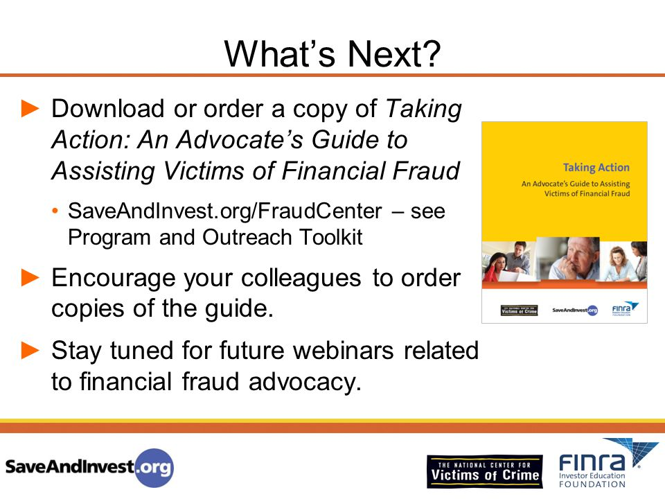 What's Next Download or order a copy of Taking Action: An Advocate's Guide to Assisting Victims of Financial Fraud.