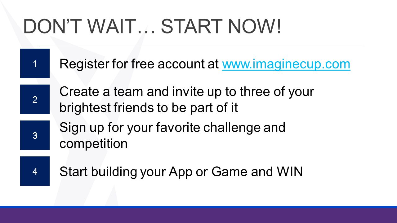 DON'T WAIT… START NOW! Register for free account at www.imaginecup.com