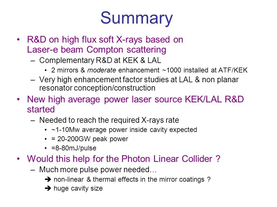 Summary R&D on high flux soft X-rays based on Laser-e beam Compton scattering. Complementary R&D at KEK & LAL.